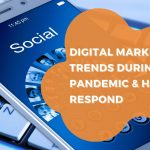 Digital Marketing Trends During A Pandemic & How To Respond